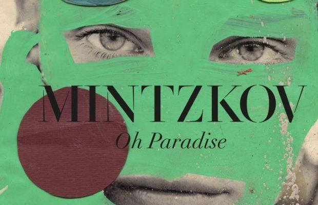 MINTZKOV IS TERUG MET GLOEDNIEUW ALBUM 'OH PARADISE'